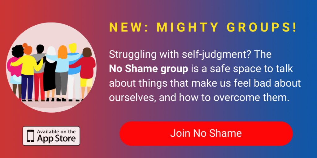 A banner promoting The Mighty's new No Shame group on The Mighty mobile app. The banner reads, Struggling with self-judgment? The No Shame group is a safe space to talk about the things that tend to make us feel bad about ourselves and how to overcome those challenges. Click to join.