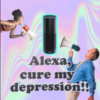 "A gif that says ""Alexa, Cure my depression!!"""