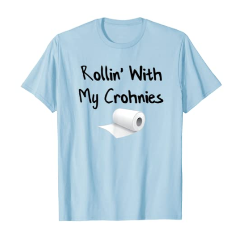 "Crohn's t-shirt ""Rollin' With My Crohnies"" and a roll of toilet paper."
