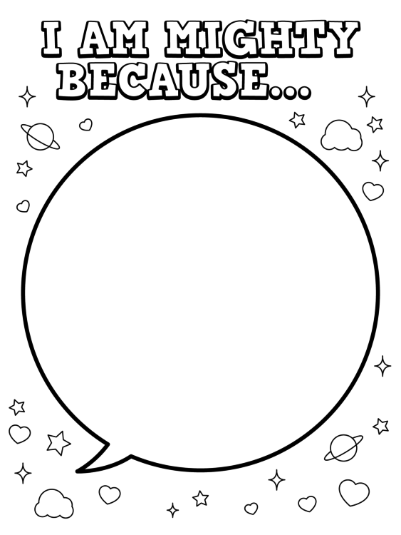 """A black and white coloring sheet with the words """"I am Mighty because..."""" written on the top with a large speech bubble underneath surrounded by planets, stars and clouds"""