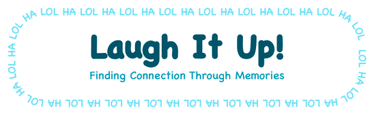 """On a white background surrounded by """"ha"""" and """"lol"""" in bright blue, the banner reads in dark blue, """"Laugh It Up!"""" Underneath it says, """"Finding connection through memories"""""""