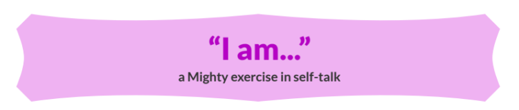 """A light purple banner with text that reads """"I am..."""" a Mighty exercise in self-talk"""