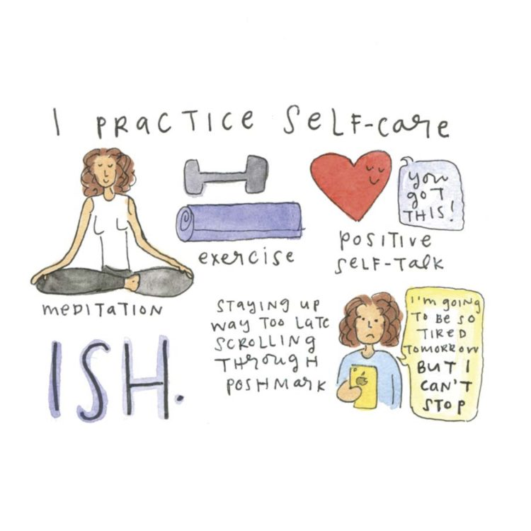 "I practice self-care ISH. Meditation (woman sitting with legs crossed), exercise (yoga mat and a weight), positive self-talk (a heart says ""You got this""), staying up way too late scrolling through Poshmark (a sad woman looking at her phone saying, ""I'm going to be so tired tomorrow but I can't stop"")"