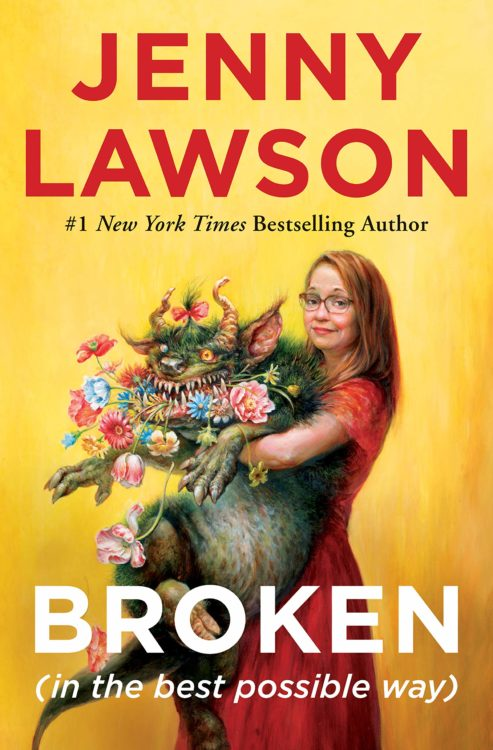 "illustrated cover for Jenny Lawson's book ""Broken"" showing a woman holding a large monster with flowers in its mouth"
